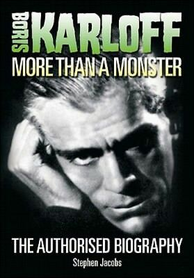 Boris Karloff: More Than a Monster - The Authorised Biography by Stephen Jacobs HARDCOVER